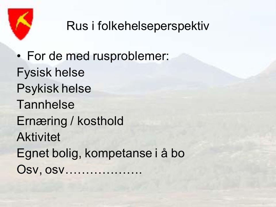 Rus i folkehelseperspektiv For de med rusproblemer: Fysisk helse Psykisk helse Tannhelse Ernæring / kosthold Aktivitet Egnet bolig, kompetanse i å bo