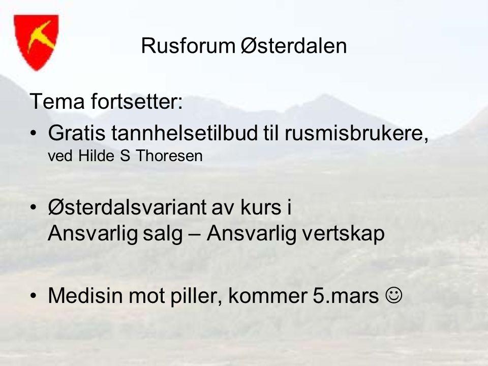 Rusforum Østerdalen Tema fortsetter: Gratis tannhelsetilbud til rusmisbrukere, ved Hilde S Thoresen Østerdalsvariant av kurs i Ansvarlig salg – Ansvarlig vertskap Medisin mot piller, kommer 5.mars