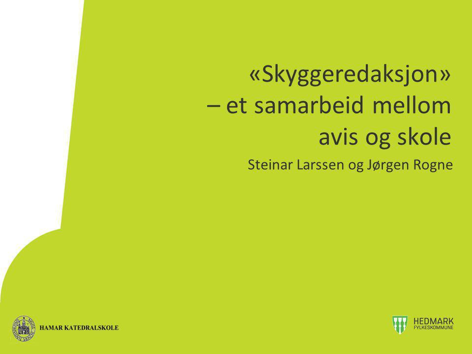 «Skyggeredaksjon» – et samarbeid mellom avis og skole Steinar Larssen og Jørgen Rogne