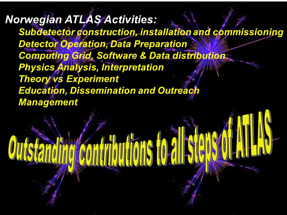 ➢ Norwegian ATLAS Activities: ➢ Subdetector construction, installation and commissioning ➢ Detector Operation, Data Preparation ➢ Computing Grid, Soft
