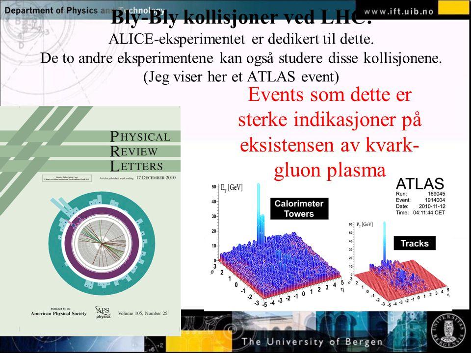 Normal text - click to edit Bly-Bly kollisjoner ved LHC: ALICE-eksperimentet er dedikert til dette.