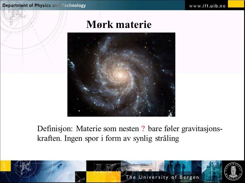 Normal text - click to edit Mørk materie Definisjon: Materie som nesten bare føler gravitasjons- kraften. Ingen spor i form av synlig stråling ?