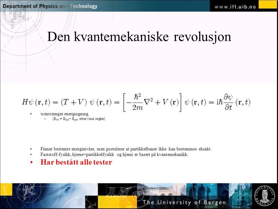Normal text - click to edit Den kvantemekaniske revolusjon Schrödinger energiligning. –(E tot = E kin + E pot etter visse regler) Finner bestemte ener