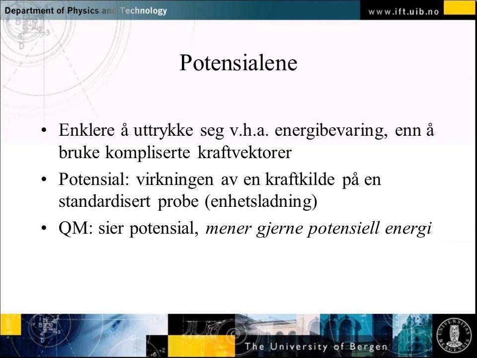Normal text - click to edit Potensialene Enklere å uttrykke seg v.h.a. energibevaring, enn å bruke kompliserte kraftvektorer Potensial: virkningen av