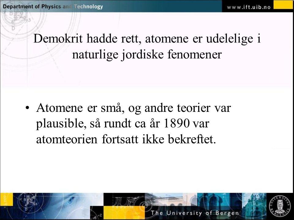 Normal text - click to edit Demokrit hadde rett, atomene er udelelige i naturlige jordiske fenomener Atomene er små, og andre teorier var plausible, så rundt ca år 1890 var atomteorien fortsatt ikke bekreftet.