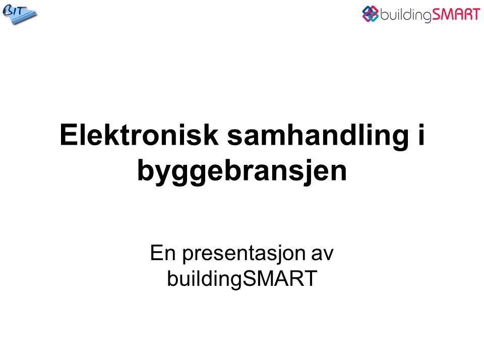 Elektronisk samhandling i byggebransjen En presentasjon av buildingSMART