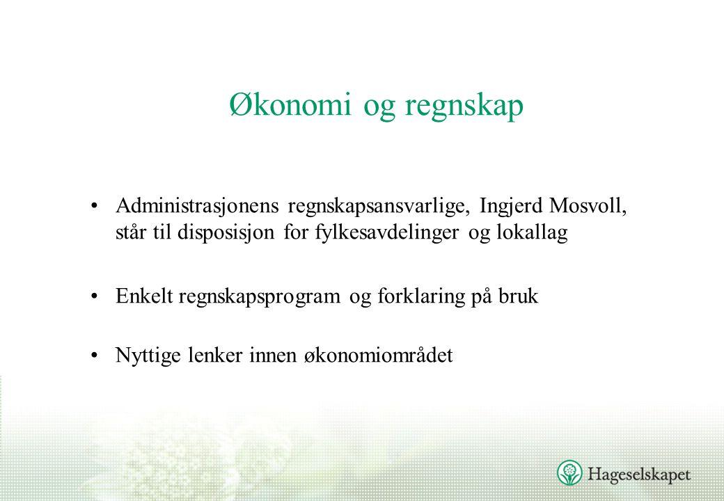 Økonomi og regnskap Administrasjonens regnskapsansvarlige, Ingjerd Mosvoll, står til disposisjon for fylkesavdelinger og lokallag Enkelt regnskapsprogram og forklaring på bruk Nyttige lenker innen økonomiområdet