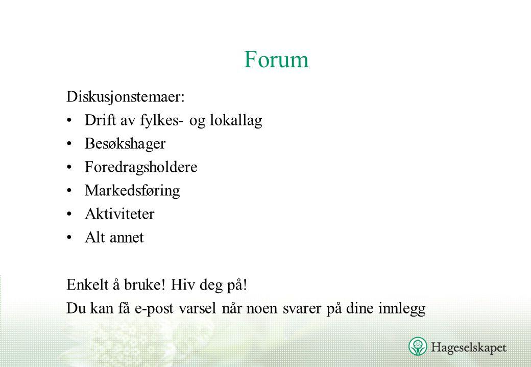 Forum Diskusjonstemaer: Drift av fylkes- og lokallag Besøkshager Foredragsholdere Markedsføring Aktiviteter Alt annet Enkelt å bruke.