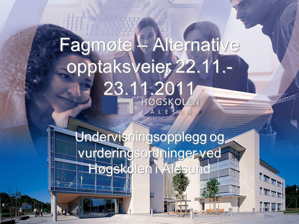 Fagmøte – Alternative opptaksveier 22.11.- 23.11.2011 Undervisningsopplegg og vurderingsordninger ved Høgskolen i Ålesund