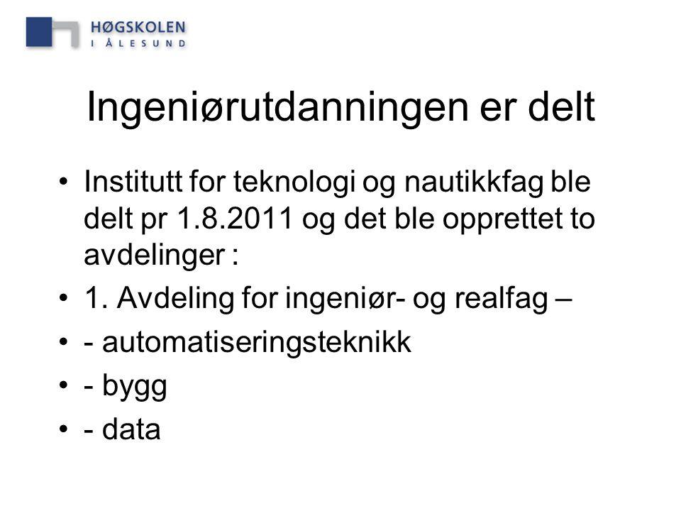 Ingeniørutdanningen er delt Institutt for teknologi og nautikkfag ble delt pr 1.8.2011 og det ble opprettet to avdelinger : 1.