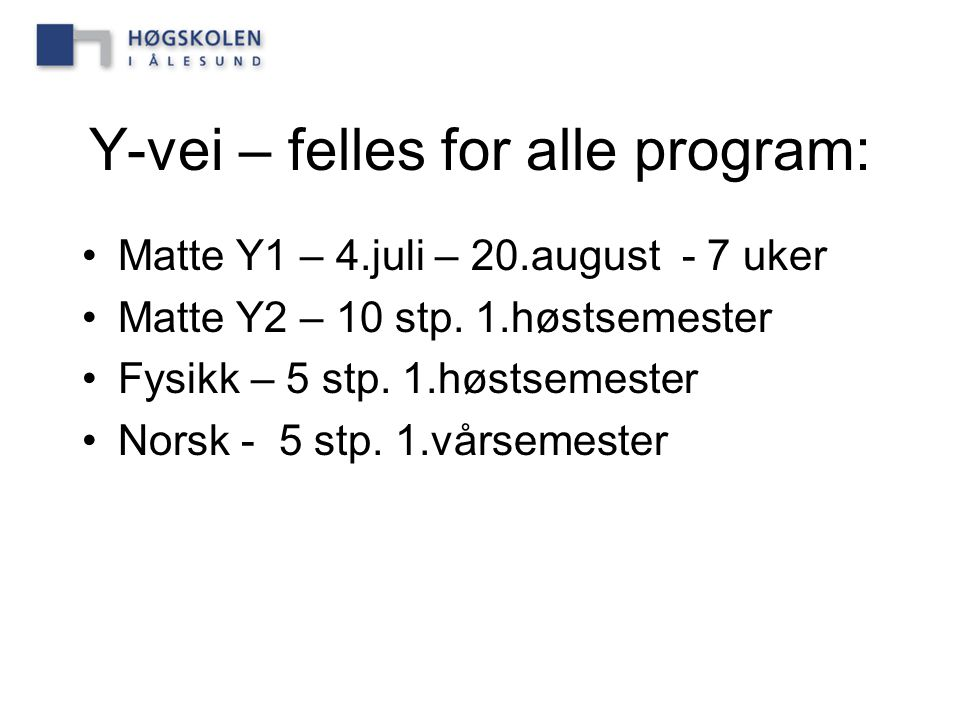 Y-vei – felles for alle program: Matte Y1 – 4.juli – 20.august - 7 uker Matte Y2 – 10 stp.