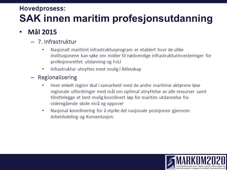 Hovedprosess: SAK innen maritim profesjonsutdanning Mål 2015 – 7. Infrastruktur Nasjonalt maritimt infrastrukturprogram er etablert hvor de ulike inst