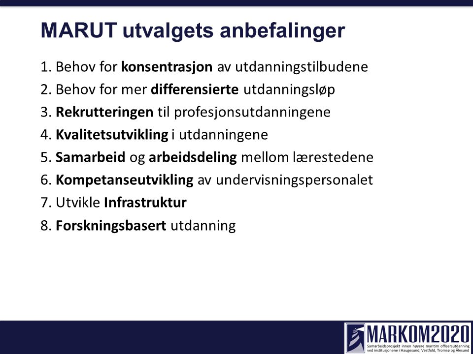Satsingsområder - hovedprosesser MARUTs rapport pkt 6 og 8 Bærekraftig finansiering KDs stykkevis studentfinansiering Samarbeid næring MARUTs rapport pkt 1, 5 (K) og 7 Regionalisering MARUTs rapport pkt 2,3,4 og 5 (SA) Utvikling av master og Phd.