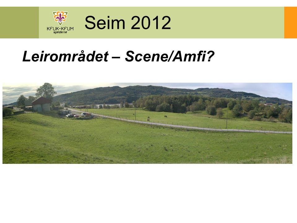 Seim 2012 Leirområdet – Scene/Amfi?