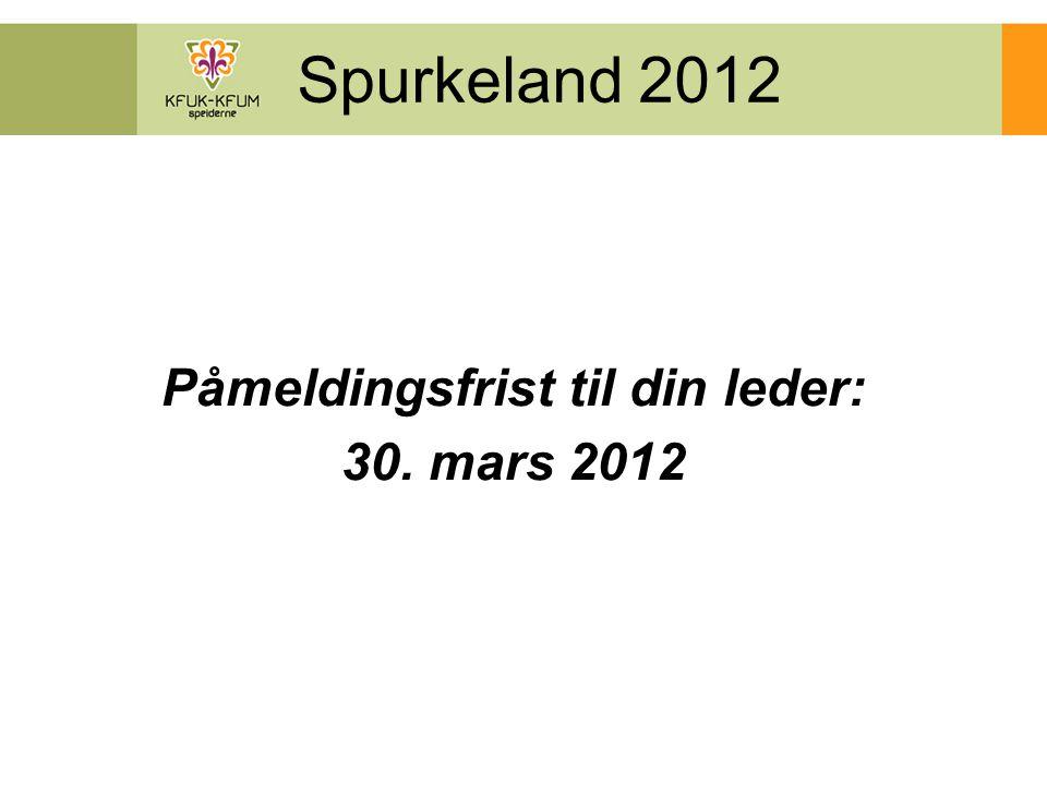 Spurkeland 2012 Påmeldingsfrist til din leder: 30. mars 2012