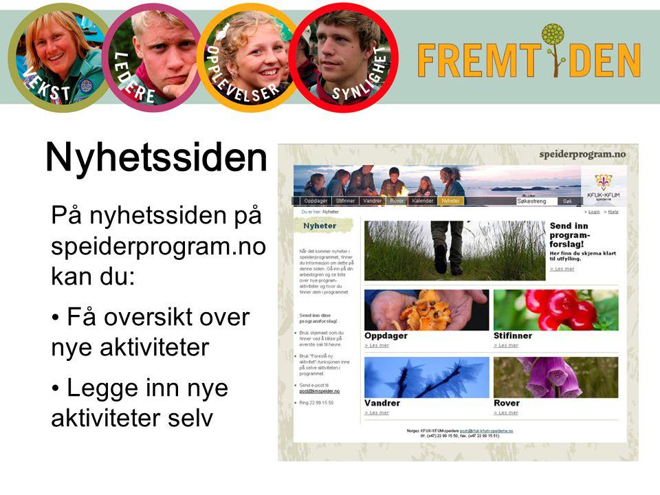 På nyhetssiden på speiderprogram.no kan du: Få oversikt over nye aktiviteter Legge inn nye aktiviteter selv Nyhetssiden