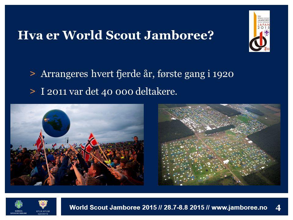 4 World Scout Jamboree 2015 // 28.7-8.8 2015 // www.jamboree.no Hva er World Scout Jamboree? > Arrangeres hvert fjerde år, første gang i 1920 > I 2011