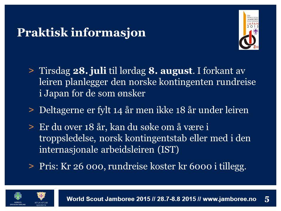 5 World Scout Jamboree 2015 // 28.7-8.8 2015 // www.jamboree.no Praktisk informasjon > Tirsdag 28. juli til lørdag 8. august. I forkant av leiren plan