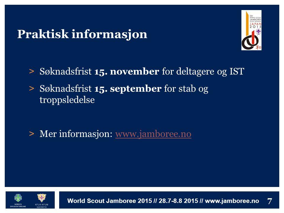 7 World Scout Jamboree 2015 // 28.7-8.8 2015 // www.jamboree.no Praktisk informasjon > Søknadsfrist 15. november for deltagere og IST > Søknadsfrist 1