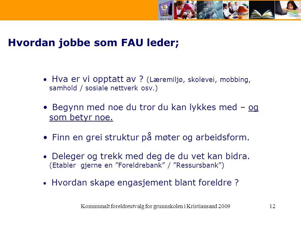 Hvordan jobbe som FAU leder; Hva er vi opptatt av ? (Læremiljø, skolevei, mobbing, samhold / sosiale nettverk osv.) Begynn med noe du tror du kan lykk