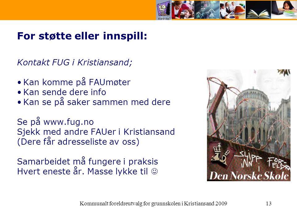 Kommunalt foreldreutvalg for grunnskolen i Kristiansand 200913 For støtte eller innspill: Kontakt FUG i Kristiansand; Kan komme på FAUmøter Kan sende
