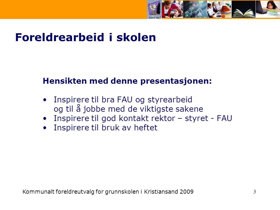 Kommunalt foreldreutvalg for grunnskolen i Kristiansand 2009 3 Foreldrearbeid i skolen Hensikten med denne presentasjonen: Inspirere til bra FAU og st