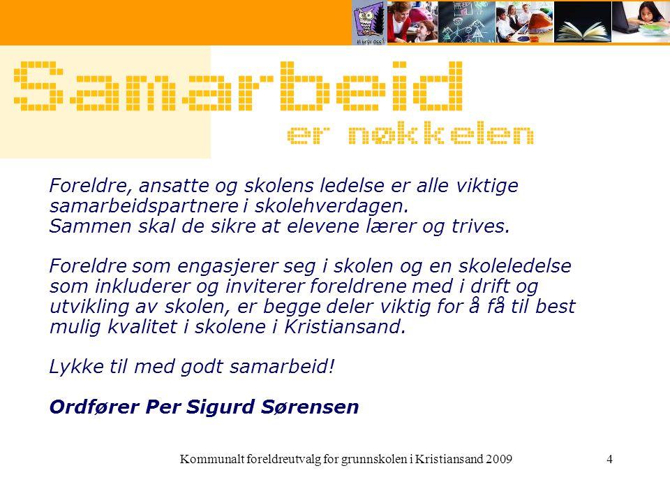 Kommunalt foreldreutvalg for grunnskolen i Kristiansand 20094 Skolen er et sted for samarbeid. Foreldre, ansatte og skolens ledelse er alle viktige sa