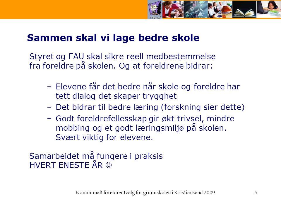 Kommunalt foreldreutvalg for grunnskolen i Kristiansand 20095 Sammen skal vi lage bedre skole Styret og FAU skal sikre reell medbestemmelse fra foreldre på skolen.