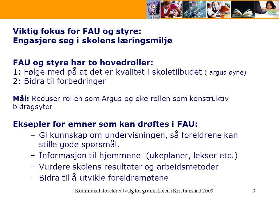 Kommunalt foreldreutvalg for grunnskolen i Kristiansand 20099 Viktig fokus for FAU og styre: Engasjere seg i skolens læringsmiljø FAU og styre har to