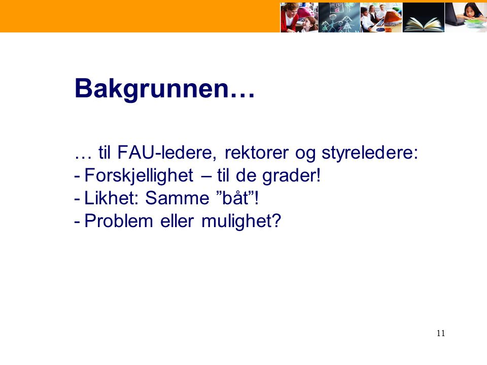 """11 Bakgrunnen… … til FAU-ledere, rektorer og styreledere: -Forskjellighet – til de grader! -Likhet: Samme """"båt""""! -Problem eller mulighet?"""