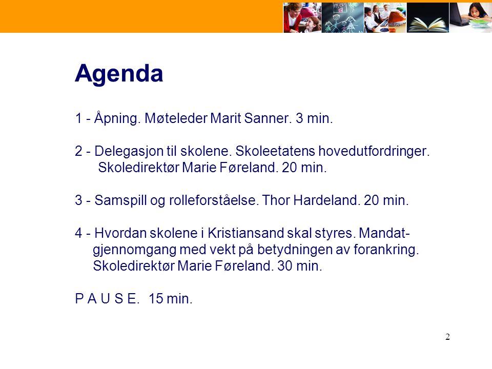 2 Agenda 1 - Åpning. Møteleder Marit Sanner. 3 min. 2 - Delegasjon til skolene. Skoleetatens hovedutfordringer. Skoledirektør Marie Føreland. 20 min.