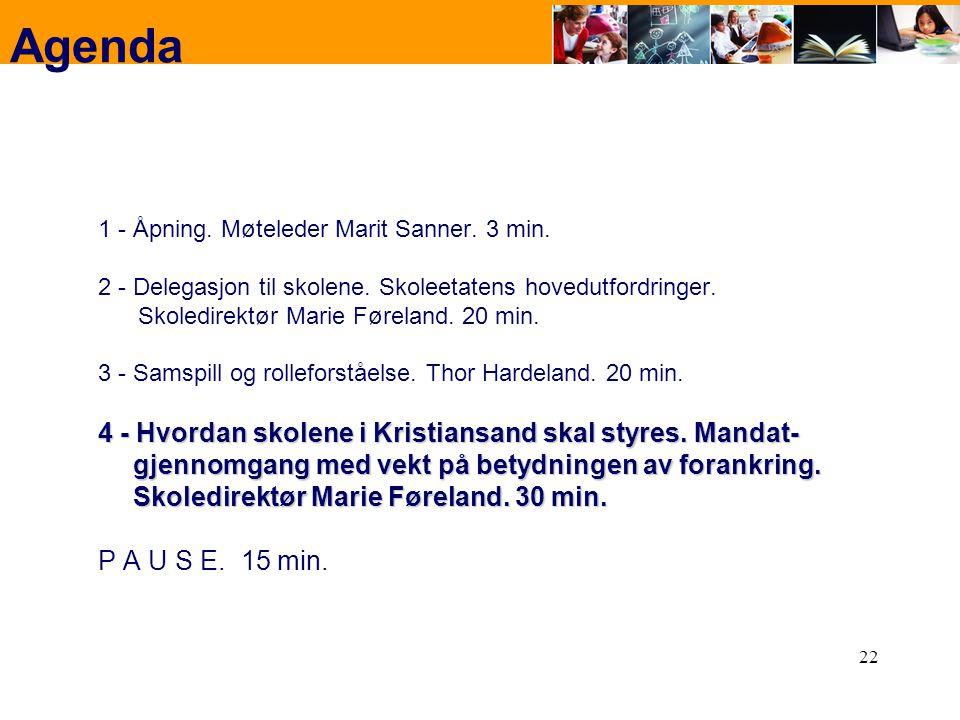22 Agenda 1 - Åpning. Møteleder Marit Sanner. 3 min. 2 - Delegasjon til skolene. Skoleetatens hovedutfordringer. Skoledirektør Marie Føreland. 20 min.