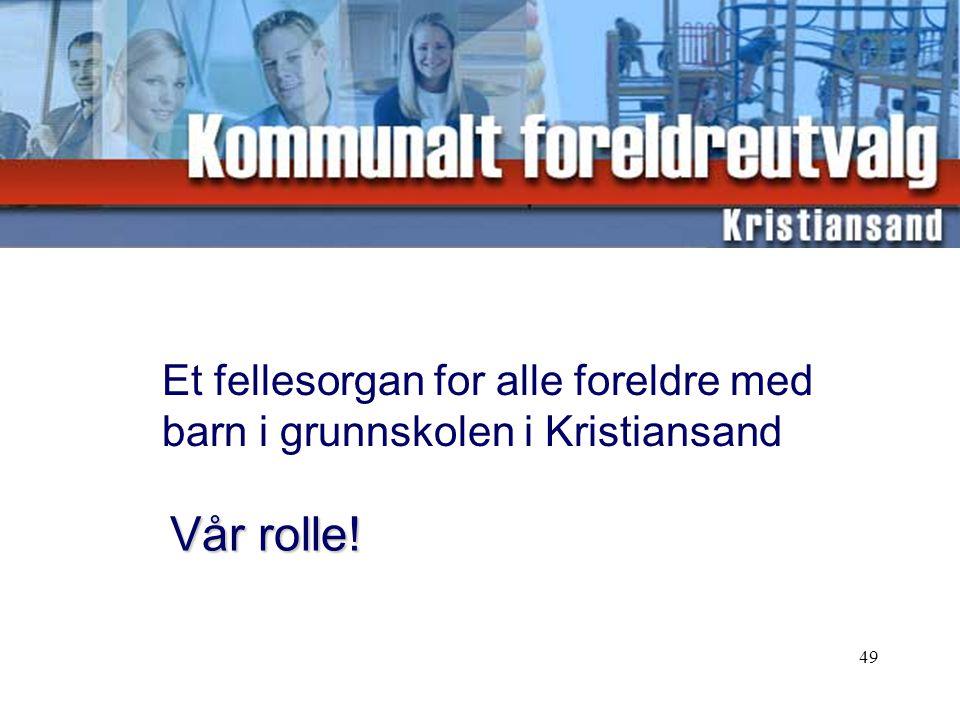 49 Vår rolle! Et fellesorgan for alle foreldre med barn i grunnskolen i Kristiansand