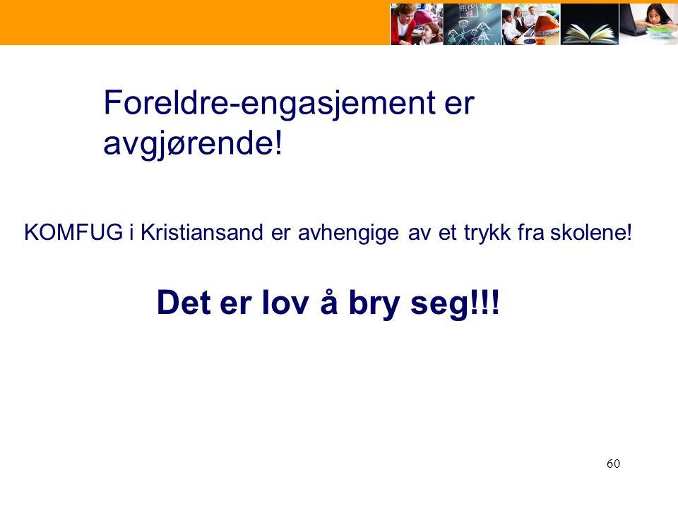 60 Foreldre-engasjement er avgjørende! KOMFUG i Kristiansand er avhengige av et trykk fra skolene! Det er lov å bry seg!!!