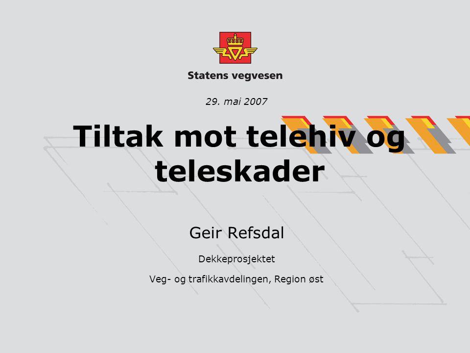 Tiltak mot telehiv og teleskader Geir Refsdal Dekkeprosjektet Veg- og trafikkavdelingen, Region øst 29. mai 2007
