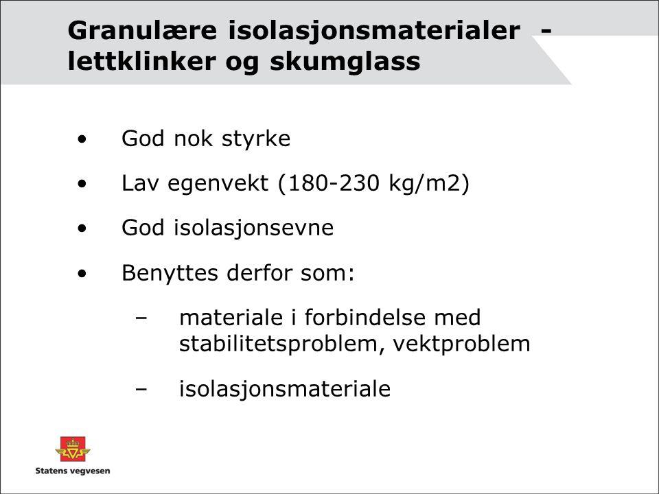 God nok styrke Lav egenvekt (180-230 kg/m2) God isolasjonsevne Benyttes derfor som: –materiale i forbindelse med stabilitetsproblem, vektproblem –isol