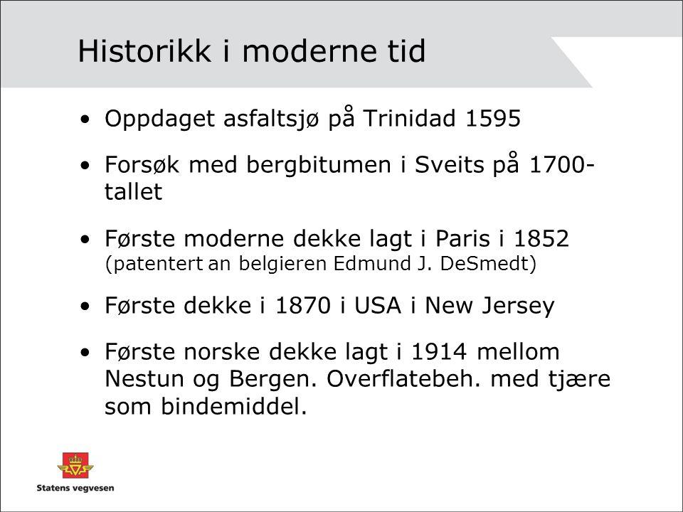 Historikk i moderne tid Oppdaget asfaltsjø på Trinidad 1595 Forsøk med bergbitumen i Sveits på 1700- tallet Første moderne dekke lagt i Paris i 1852 (patentert an belgieren Edmund J.