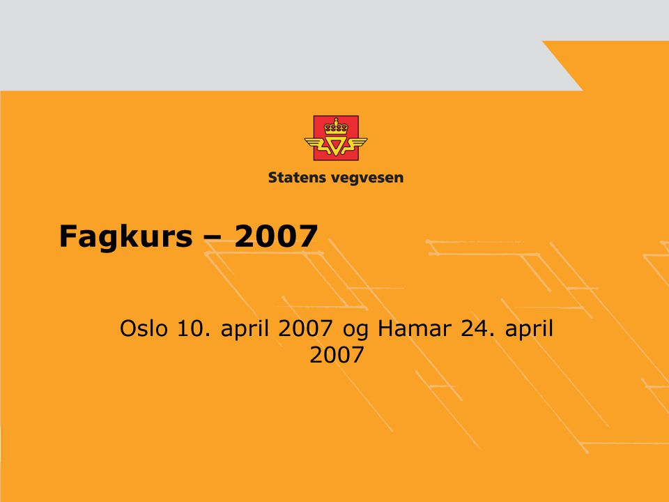 Fagkurs – 2007 Oslo 10. april 2007 og Hamar 24. april 2007