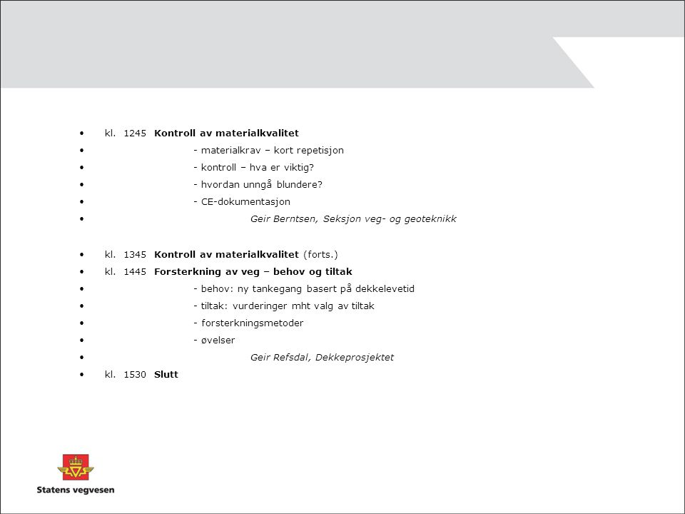 kl. 1245 Kontroll av materialkvalitet - materialkrav – kort repetisjon - kontroll – hva er viktig? - hvordan unngå blundere? - CE-dokumentasjon Geir B