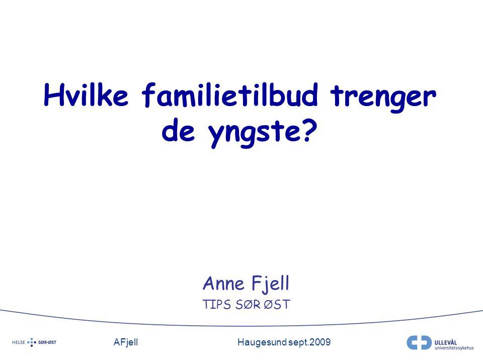 AFjellHaugesund sept.2009 Hvilke familietilbud trenger de yngste Anne Fjell TIPS S Ø R Ø ST
