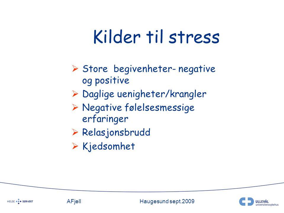 AFjellHaugesund sept.2009 Kilder til stress  Store begivenheter- negative og positive  Daglige uenigheter/krangler  Negative følelsesmessige erfaringer  Relasjonsbrudd  Kjedsomhet