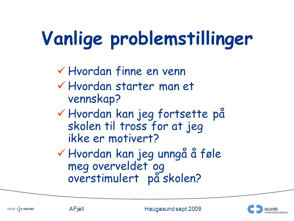 AFjellHaugesund sept.2009 Vanlige problemstillinger Hvordan finne en venn Hvordan starter man et vennskap.