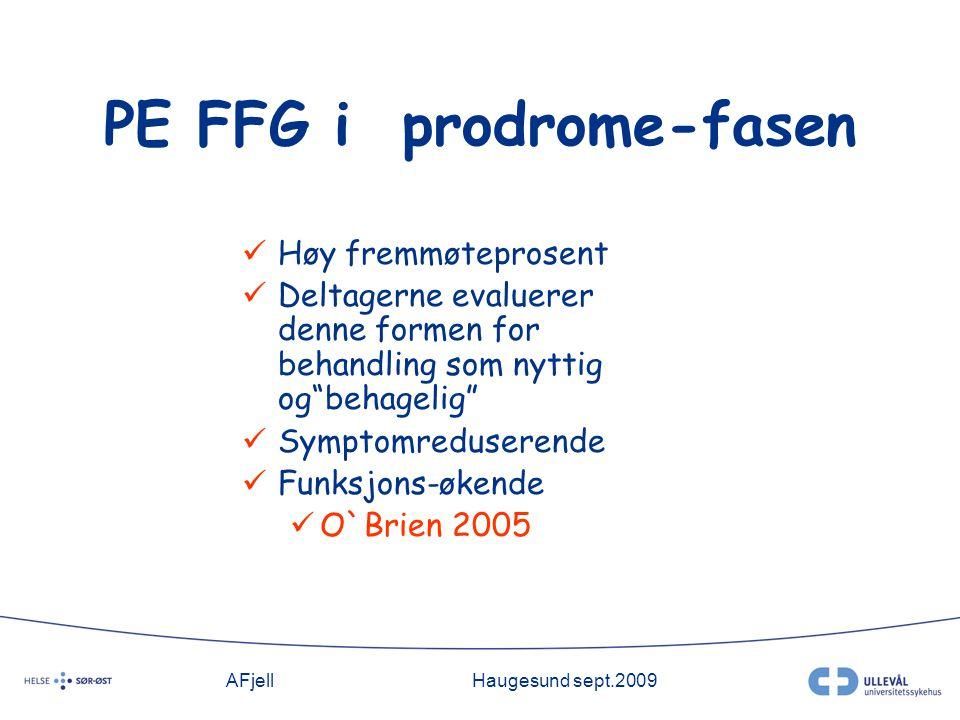 AFjellHaugesund sept.2009 PE FFG i prodrome-fasen Høy fremmøteprosent Deltagerne evaluerer denne formen for behandling som nyttig og behagelig Symptomreduserende Funksjons-økende O`Brien 2005
