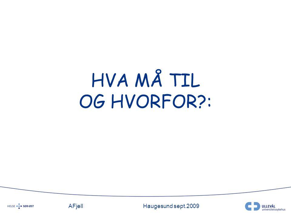 AFjellHaugesund sept.2009 HVA MÅ TIL OG HVORFOR :