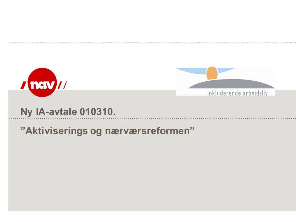 Ny IA-avtale 010310. Aktiviserings og nærværsreformen