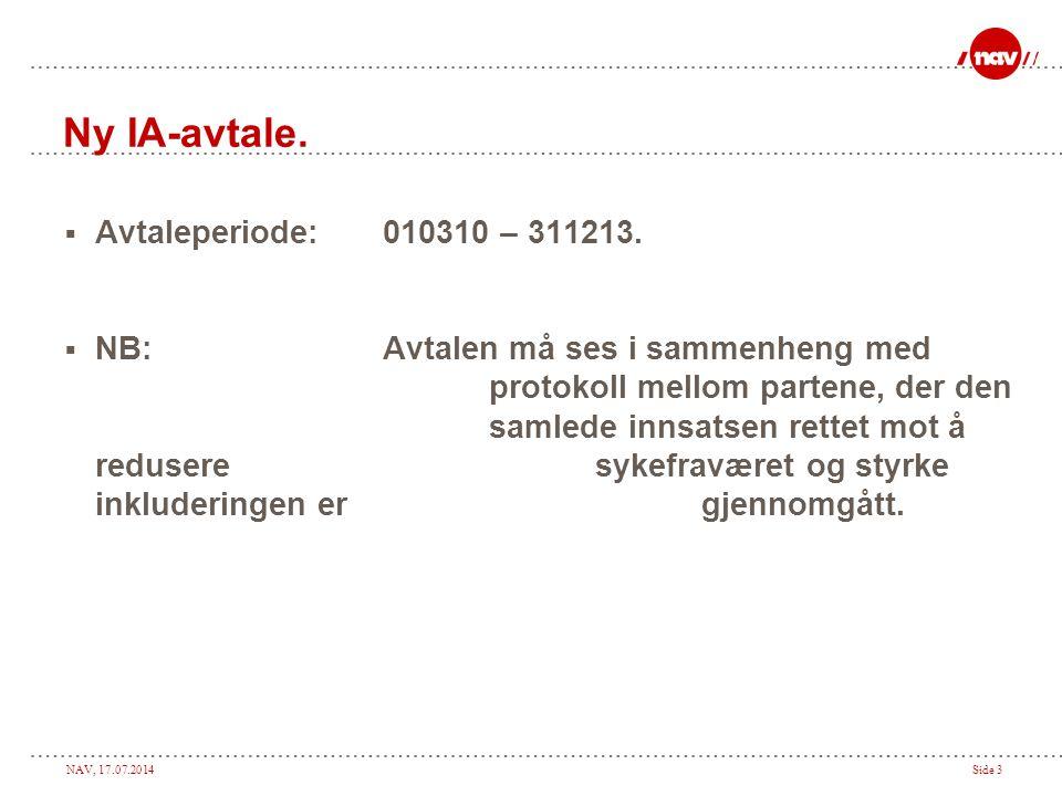 NAV, 17.07.2014Side 3 Ny IA-avtale. Avtaleperiode:010310 – 311213.