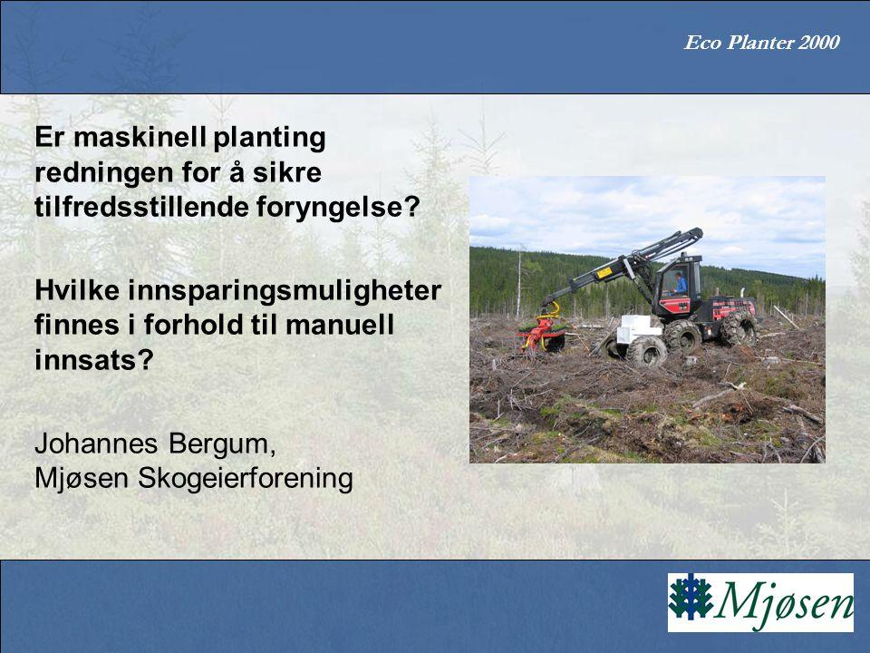 Eco Planter 2000 Er maskinell planting redningen for å sikre tilfredsstillende foryngelse? Hvilke innsparingsmuligheter finnes i forhold til manuell i