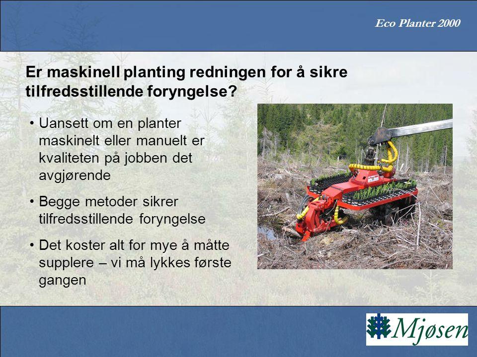 Eco Planter 2000 Er maskinell planting redningen for å sikre tilfredsstillende foryngelse? Uansett om en planter maskinelt eller manuelt er kvaliteten