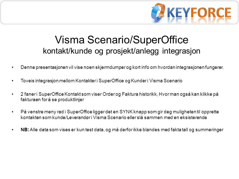 Integrasjon mellom Kontakter i SuperOffice og kunder i Visma Scenario Man kan stå i SuperOffice og søke opp kunder eller leverandører i Visma Scenario og velge en av de man treffer og slå sammen disse, da vil man ha mulighet til å velge hvilke opplysninger som skal gjelde fra hvert av systemene, så vil løsningen oppdatere begge systemene.