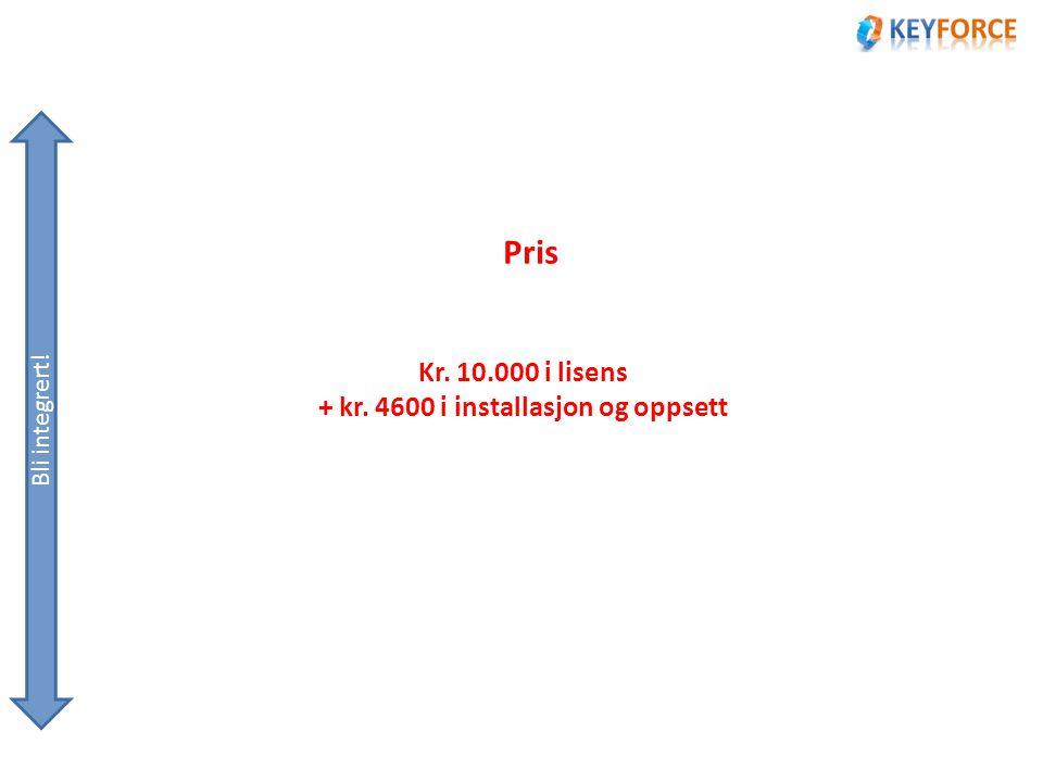 Pris Bli integrert! Kr. 10.000 i lisens + kr. 4600 i installasjon og oppsett